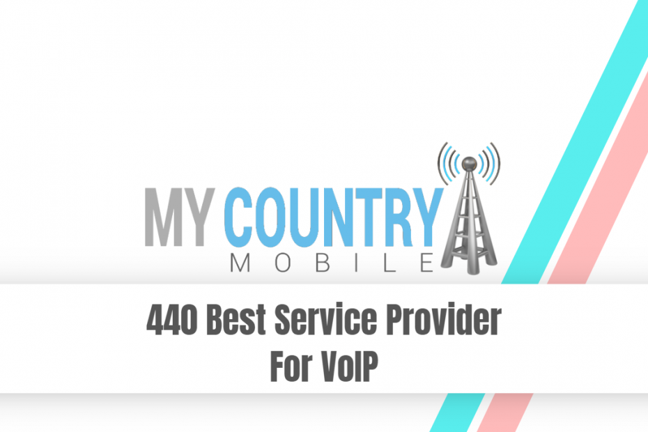 440 Best Service Provider For VoIP - My Country Mobile