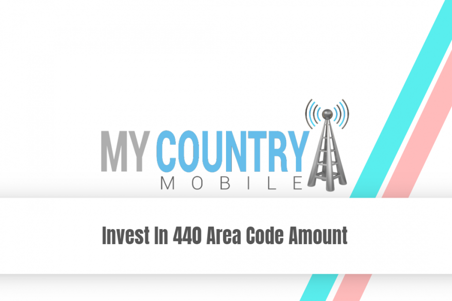 Invest In 440 Area Code Amount - My Country Mobile