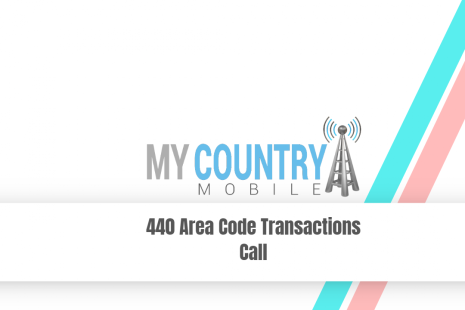 440 Area Code Transactions Call - My Country Mobile