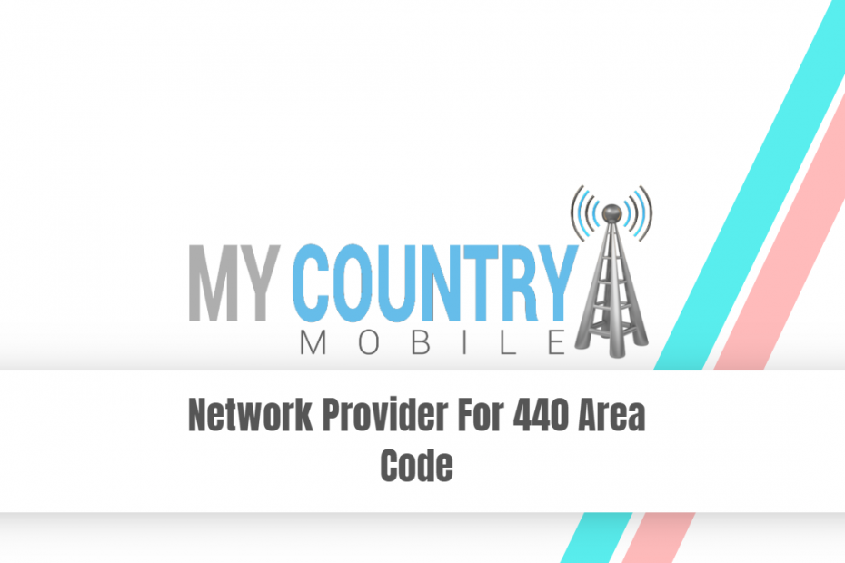 Network Provider For 440 Area Code - My Country Mobile